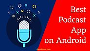 Best Podcast App on Android | Most Popular