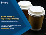 North America Paper Cups Market Research Report & Forecast 2019-2024