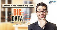 Careers and Job Roles in Big Data - A Comprehensive Guide - DataFlair