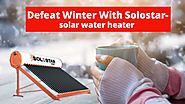 Defeat Winter With Solostar- solar water heater