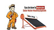 Tips On How To Maintain Solar Water Heating System