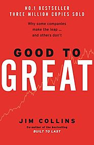 Good To Great : Why Some Companies Make The Leap and Others Don't