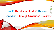 How to Build Strong Online Business Reputation By Customer Reviews | edocr