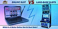 Which Is A Better Online Slot Or Real Slots?
