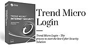 Trend Micro Login - The process to start the best Cyber Security Solution