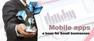 Mobile Apps a boon for Small Businesses - Here are 6 reasons Why is it!