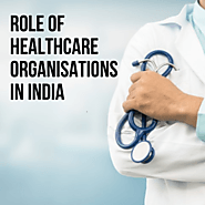 Role of Healthcare Organisations in India
