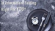 Is Intermittent Fasting Right For You? We Ask The Doctor! - LonoLife
