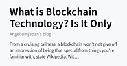 What is Blockchain Technology? Is It Only About Cryptocurrency Exchange? - Angeliumjapan's blog