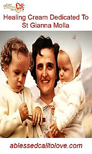 Website at https://ablessedcalltolove.com/product/st-gianna-molla-healing-cream-patron-of-mothers-physicians-and-unbo...