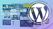 Top 5 Tips To Use WordPress For Your Website