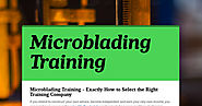 Microblading Training - Exactly How to Select the Right Training Company