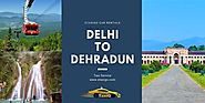 Delhi to Dehradun Taxi Service | Lowest Fare @Rs 9/Kms
