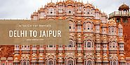 Delhi to Jaipur Taxi Service | Lowest Fare @Rs 9/Kms