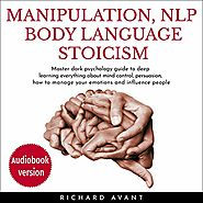 Manipulation, NLP Body Language Stoicism: Master Dark Psychology Guide to Deep Learning Everything about Mind Control...
