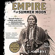 Empire of the Summer Moon: Quanah Parker and the Rise and Fall of the Comanches, the Most Powerful Indian Tribe in Am...