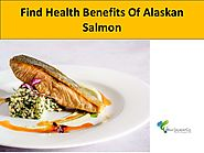 Find Health Benefits Of Alaskan Salmon