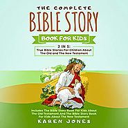 The Complete Bible Story Book for Kids: 2 in 1: True Bible Stories for Children About the Old and the New Testament E...