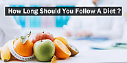 How Long Should You Follow A Diet? - Easy Hacks For You