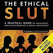 The Ethical Slut: A Practical Guide to Polyamory, Open Relationships, & Other Adventures (Audible Audio Edition): Jan...