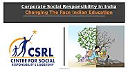 Corporate Social Responsibility in India: Changing The Face Indian Education