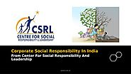 Corporate Social Responsibility In India From Center For Social Responsibility And Leadership