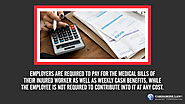 • Employers are required to pay for the medical bills of their injured worker as well as weekly cash benefits, while ...