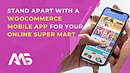 Stand apart with a WooCommerce mobile app for your online super mart | AppMySite