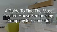 A Guide To Find The Most Trusted House Remodeling Company In Escondido