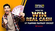 How to Win Real Cash by Playing Fantasy Cricket? - Fsl11 Blog