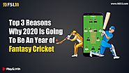 Top 3 Reasons Why 2020 is Going to Be a Year of Fantasy Cricket? - Fsl11 Blog