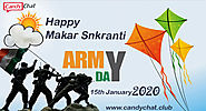 Happy Makar Sankranti And Happy Indian Army Day - CandyChat