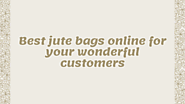 Best jute bags online for your wonderful customers