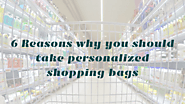 6 Reasons why you should take personalized shopping bags