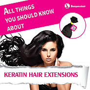 All things you should know about keratin hair extensions • Beequeenhair Blog