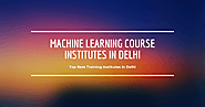 Top 16 Best Machine Learning Course Institutes in Delhi