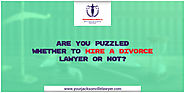 Are you puzzled whether to hire a Divorce Lawyer or not?