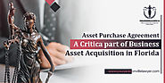 Asset Purchase Agreement – A Critical Part of Business Asset Acquisition In Florida