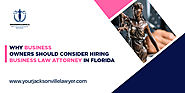 Why Business Owners Should Consider Hiring Business Law Attorney In Florida?