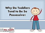Why Do Toddlers Tend to Be So Possessive?