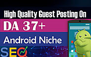 I will do guest post on high authority tech android niche blog site