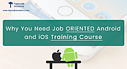 Top Reasons Why You Need Job Oriented Android and iOS Training Course?