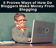 How do Bloggers Make Money From Blogging? 5 Proven Ways
