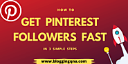 Pinterest Marketing: How To Get Pinterest Followers Fast [3 STEPS]