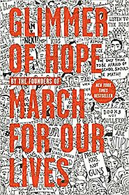 Glimmer of Hope: How Tragedy Sparked a Movement (9781984836090): The March for Our Lives Founders: Books