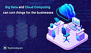 How Big Data And Cloud Computing Can Turn Things For The Businesses?