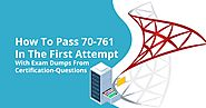 How To Pass 70-761 In The First Attempt With Exam Dumps From Certification-Questions