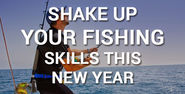 What Are You Planning To Modify With Your Fishing Skills This Year?