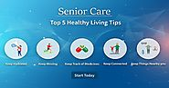 Senior Care | Top 5 Healthy Living Tips for in-Home Elderly Parents
