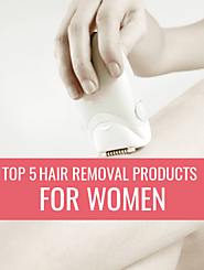 Some of the Best Hair Removal Products for Women: My Top 4 Picks